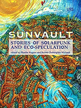 Sunvault: Stories of Solarpunk and Eco-Speculation (English Edition) de [Wise, A.C., Muslim, Kristine Ong, Older, Daniel José, Shawl, Nisi, Sharma, Iona, Goh, Jaymee, Tidhar, Lavie]