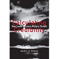 Calculating Credibility: How Leaders Assess Military Threats (Cornell Studies in Security Affairs)
