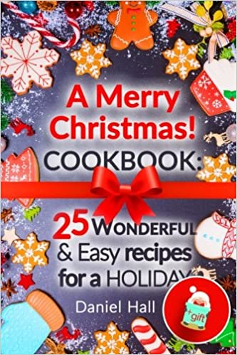 A Merry Christmas Cookbook 25 Wonderful And Easy Recipes For A