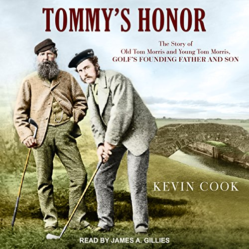 Tommy's Honor: The Story of Old Tom Morris and Young Tom Morris, Golf's Founding Father and Son by Tantor Audio
