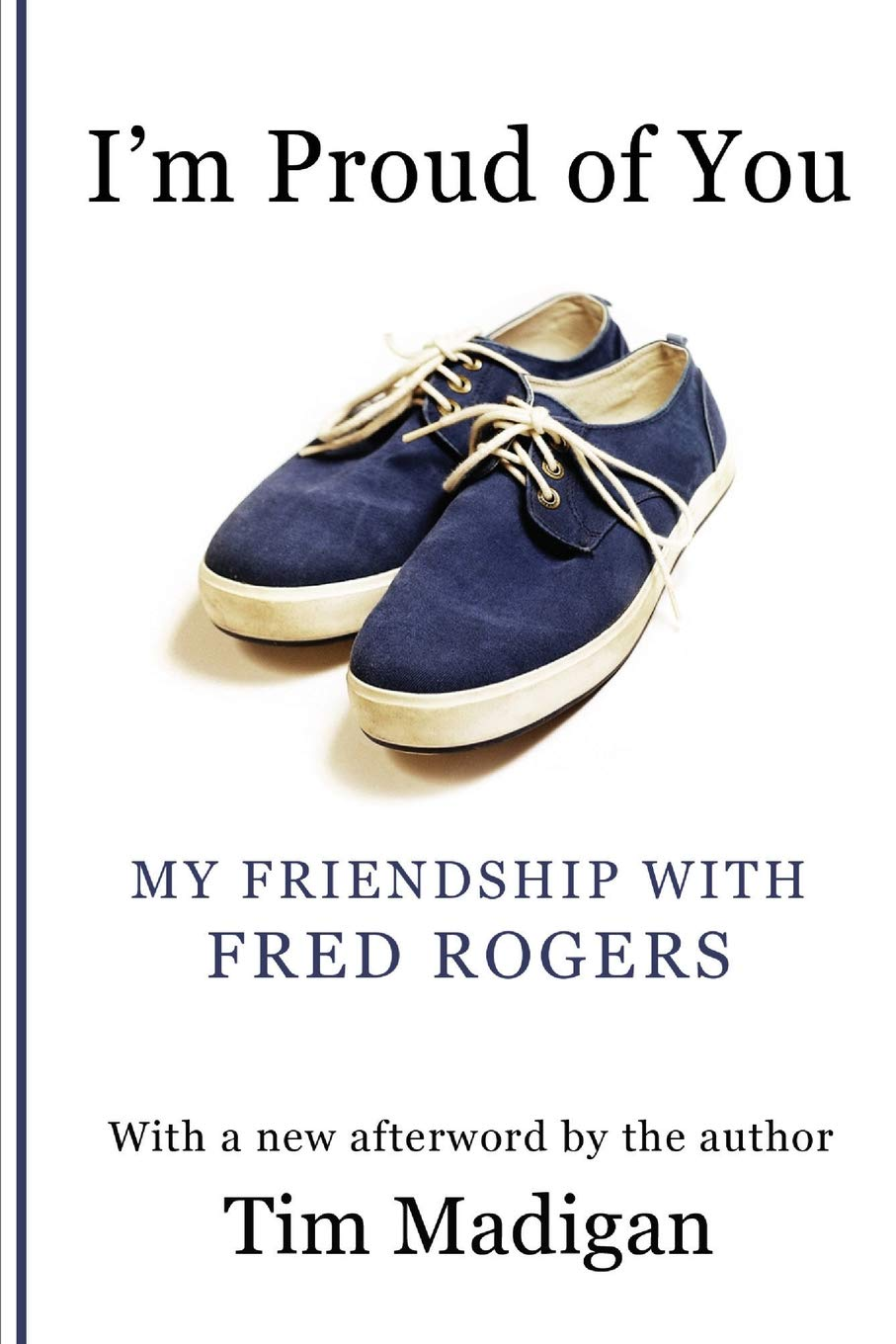 I M Proud Of You My Friendship With Fred Rogers Madigan Tim 9781470155117 Amazon Com Books