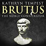 Brutus: The Noble Conspirator | Kathryn Tempest