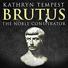 Brutus: The Noble Conspirator Audiobook by Kathryn Tempest Narrated by Jennifer M. Dixon