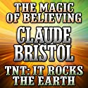The Magic of Believing and TNT: It Rocks the Earth Audiobook by Claude Bristol Narrated by Mitch Horowitz