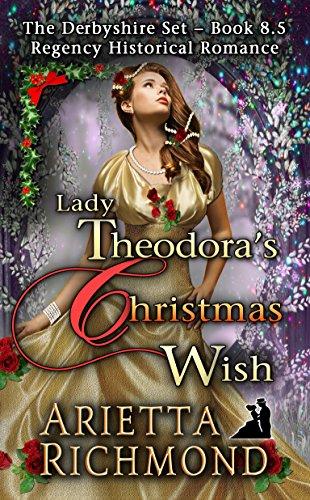 Lady Theodora's Christmas Wish: Regency Historical Romance (The Derbyshire Set Book 8) (English Edition)