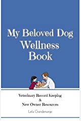 My Beloved Dog Wellness Book: Veterinary Record Keeping & New Owner Resources Paperback