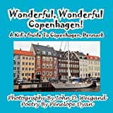 Wonderful, Wonderful Copenhagen! a Kid's Guide to Copenhagen, Denmark, John D. Weigand, 1935630628