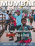 Mumbai 55 Secrets - The Locals Travel Guide  For Your Trip to Mumbai ( India): Skip the tourist traps and explore like a local : Where to Go, Eat & Party in Mumbai( India )