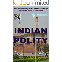 Indian Polity MCQs (Prepared from LAXMIKANTH, NCERTS, UPSC Toppers Notes and Vision IAS Class Notes): Book is written by Civil Servants of 2014 batch
