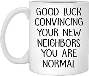 Housewarming Gifts for New Homeowner - Goodluck convincing neighbors - Funny Coffee Mug for New First Time Home Owner Present 11oz
