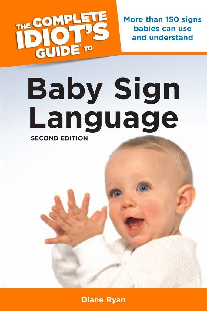 The Complete Idiot's Guide to Baby Sign Language, 2nd Edition: More Than 150 Signs Babies Can Use and Understand (Complete Idiot's Guides (Lifestyle Paperback)) by Ryan, Diane