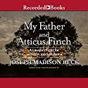 My Father and Atticus Finch: A Lawyer's Fight for Justice in 1930's Alabama Audiobook by Joseph Madison Beck Narrated by Tom Stechschulte