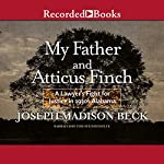 My Father and Atticus Finch: A Lawyer's Fight for Justice in 1930's Alabama | Joseph Madison Beck