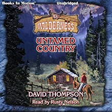 Untamed Country: Wilderness Series, Book 46 Audiobook by David Thompson Narrated by Rusty Nelson