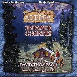 Untamed Country: Wilderness Series, Book 46 Hörbuch von David Thompson Gesprochen von: Rusty Nelson
