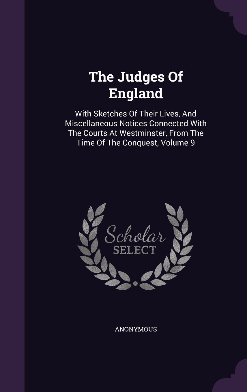 Download The Judges Of England: With Sketches Of Their Lives, And Miscellaneous Notices Connected With The Courts At Westminster, From The Time Of The Conquest, Volume 9 ebook