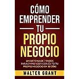 Cómo Emprender Tu Propio Negocio: Un Sistema De 7 Pasos Para Emprender Con Éxito Tu Propio Negocio En 30 Días (Spanish Editio