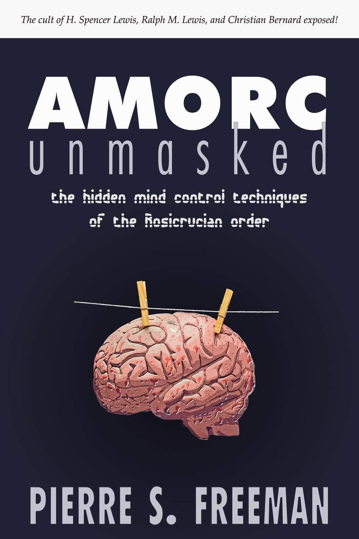Amazon com: AMORC Unmasked: The hidden mind control