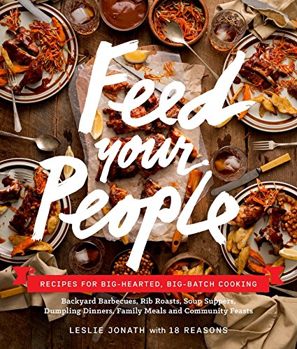 Feed Your People: Recipes for Big-Hearted, Big-Batch Cooking by Leslie Jonath, 18 Reasons