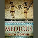 Medicus: A Novel of the Roman Empire Audiobook by Ruth Downie Narrated by Simon Vance