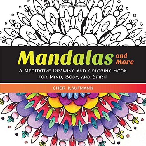 Amazon Mandalas And More A Meditative Drawing Coloring Book For Mind Body Spirit 9781581573442 Cher Kaufmann Books