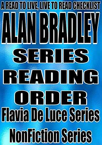 ALAN BRADLEY: Series Reading Order: A Read to Live, Live to Read Checklist [Flavia De Luce Series]