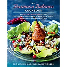 The Hormone Balance Cookbook: 60 Anti-Inflammatory Recipes  to Regulate Hormonal Balance, Lose Weight, and Improve Brain Function