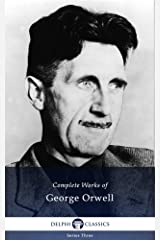 Complete Works of George Orwell (Delphi Classics) Kindle Edition