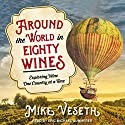 Around the World in Eighty Wines: Exploring Wine One Country at a Time Audiobook by Mike Veseth Narrated by Eric Michael Summerer