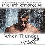 When Thunder Rolls: Mile High Romance, Book 7 | Aria Grace