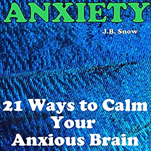 Anxiety: 21 Ways to Calm Your Anxious Brain Audiobook