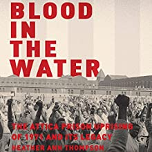 Blood in the Water: The Attica Prison Uprising of 1971 and Its Legacy Audiobook by Heather Ann Thompson Narrated by Erin Bennett