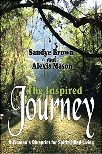 The Inspired Journey: A Womans Blueprint for Spirit-Filled Living