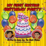 My First Skating Birthday Party: 5 Minute Story: Celebrating Two Birthday Parties at the Skating Rink! Prepare Your Kids with My First Skate Class Comic ... at Skate 101! (My First Skate Books 4)