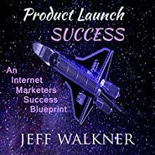 Product Launch Success Audiobook by Jeff Walkner Narrated by Jeff Walkner