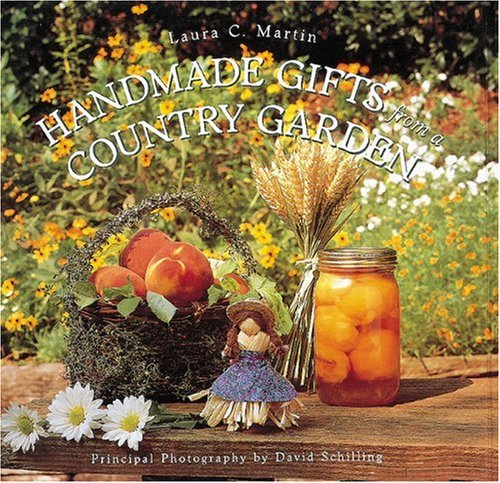Handmade Gifts from a Country Garden by Laura C. Martin