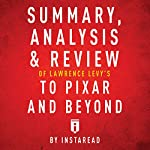 Summary, Analysis & Review of Lawrence Levy's To Pixar and Beyond by Instaread |  Instaread