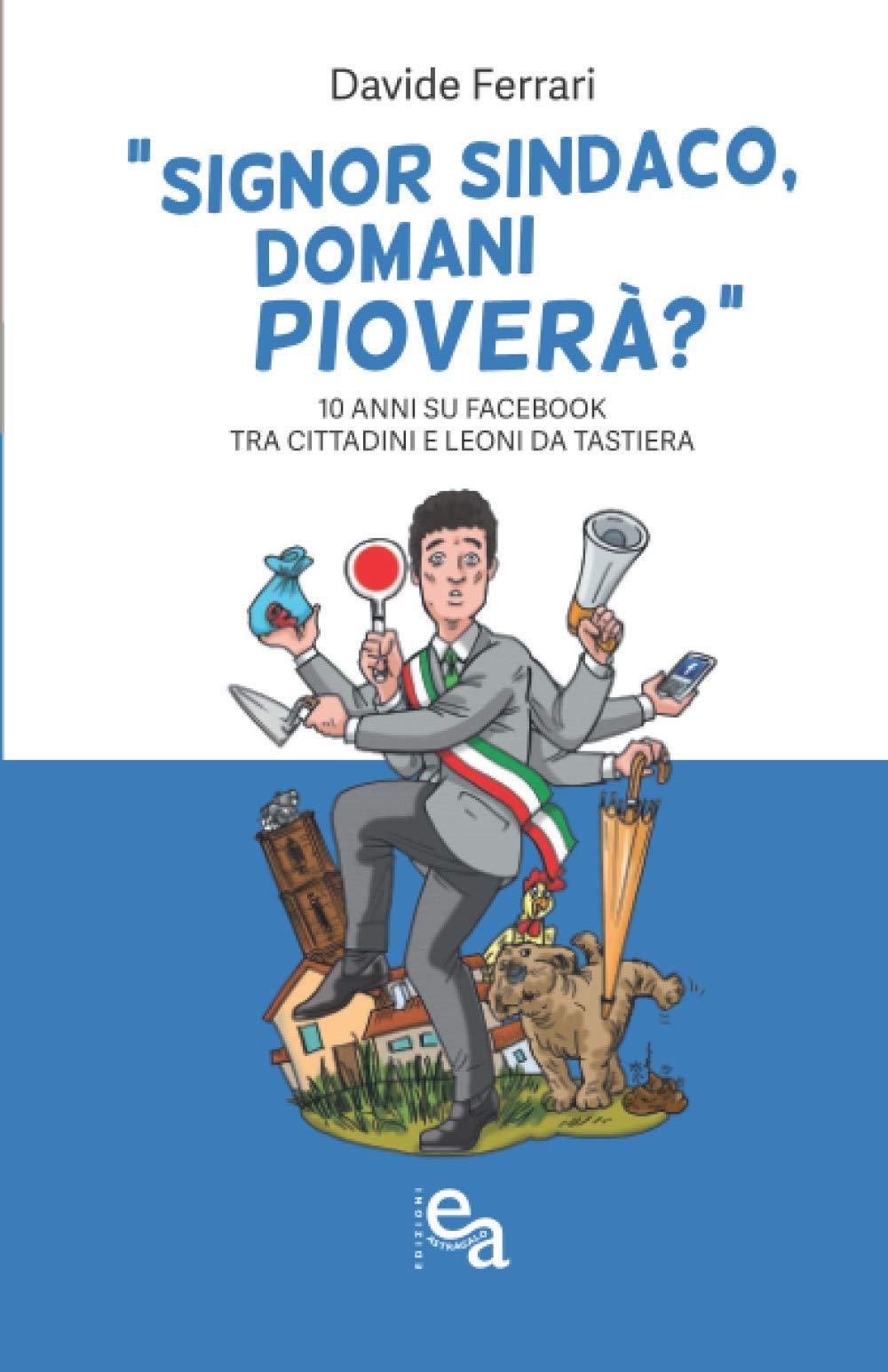 Signor Sindaco, domani pioverà?: 10 anni su Facebook tra Cittadini e leoni  da tastiera : Ferrari, Davide: Amazon.it: Libri