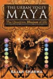 Urban Yogi's Maya: The Quantum Illusion of Life