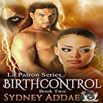 BirthControl: La Patron, the Alpha's Alpha Book 2 | Sydney Addae