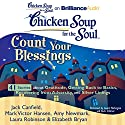 Chicken Soup for the Soul: Count Your Blessings - 41 Stories about Gratitude, Getting Back to Basics, Recovering from Adversity, and Silver Linings Audiobook by Jack Canfield, Mark Victor Hansen, Amy Newmark, Laura Robinson, Elizabeth Bryan