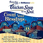 Chicken Soup for the Soul: Count Your Blessings - 41 Stories about Gratitude, Getting Back to Basics, Recovering from Adversity, and Silver Linings | Jack Canfield,Mark Victor Hansen,Amy Newmark,Laura Robinson,Elizabeth Bryan