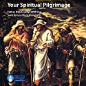 Your Spiritual Pilgrimage Lecture by Fr. Dan Crosby OFM Cap. Narrated by Fr. Dan Crosby OFM Cap.