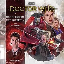 Das Schwert der Ritterin (Doctor Who Hörspiele: Der 10. Doktor) Hörspiel von Guy Adams Gesprochen von: Axel Malzacher