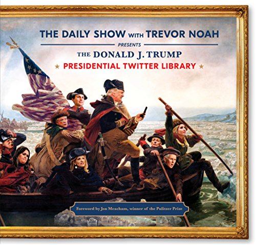 Book cover from The Donald J. Trump Presidential Twitter Library by The Daily Show With Trevor Noah