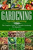 Gardening: The Complete Guide To Vegetable Gardening For Beginners (Home Gardening, Vegetable Gardening, Organic Gardening)