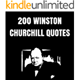 200 Winston Churchill Quotes: 200 Inspirational, Wise And Funny Quotes By The Legendary Winston s. Churchill