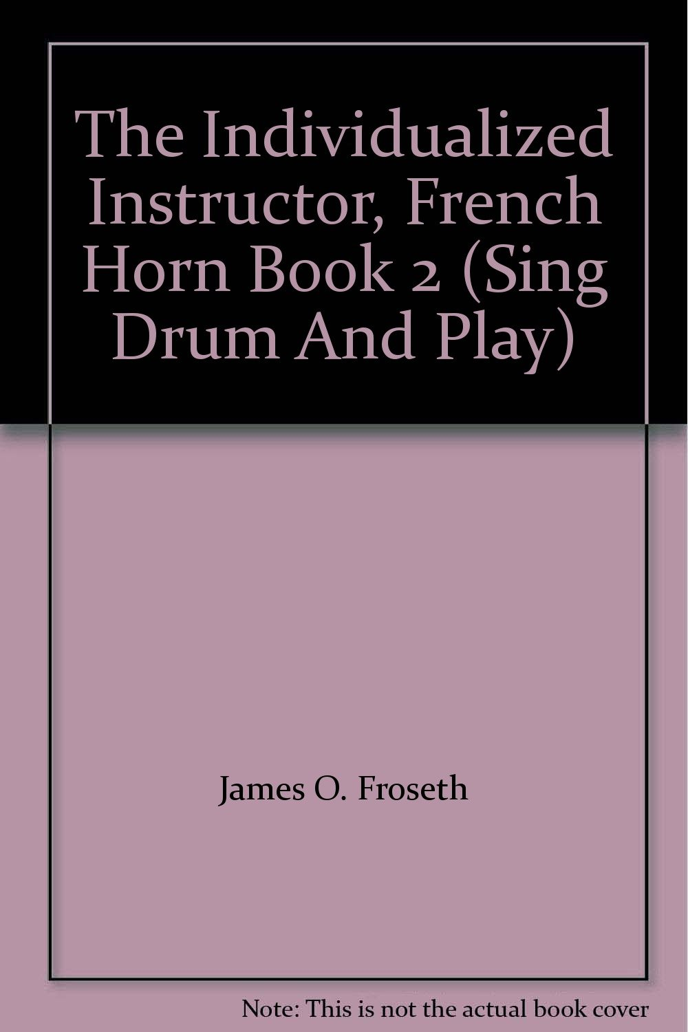 The Individualized Instructor, French Horn Book 2 (Sing Drum And Play)
