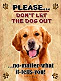 Golden Retriever - Don't Let The Dog Out... - 9X12 Realistic Pet Image Aluminum Metal Outdoor Dog Pet Sign. Will Not Rust!