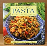 50 Ways with Pasta Cookbook by Katherine Blakemore - Light and Healthy - Hardcover - Copyright 1994